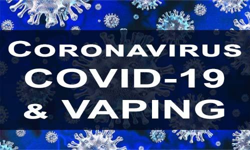 Coronavirus COVID-19 & Vaping